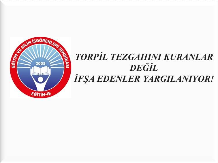 TORPİL TEZGAHINI KURANLAR DEĞİL İFŞA EDENLER YARGILANIYOR!