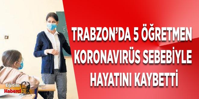 Trabzon'da 5 öğretmen  koronavirüs sebebiyle  hayatını kaybetti