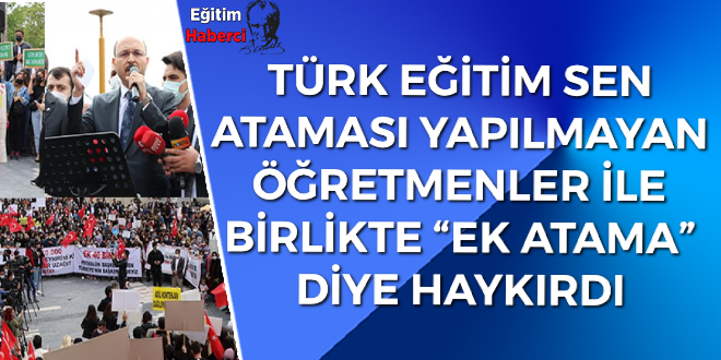 """TÜRK EĞİTİM SEN ATAMASI YAPILMAYAN ÖĞRETMENLER İLE BİRLİKTE """"EK ATAMA"""" DİYE HAYKIRDI"""