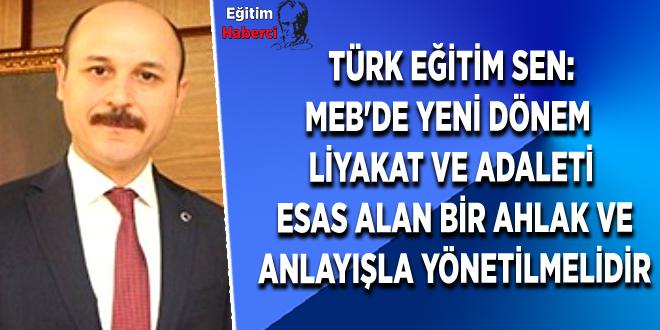 Türk Eğitim Sen: MEB'de Yeni Dönem liyakat ve adaleti esas alan bir ahlak ve anlayışla yönetilmelidir