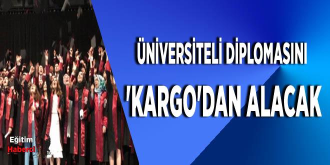Üniversiteli diplomasını 'kargo'dan alacak