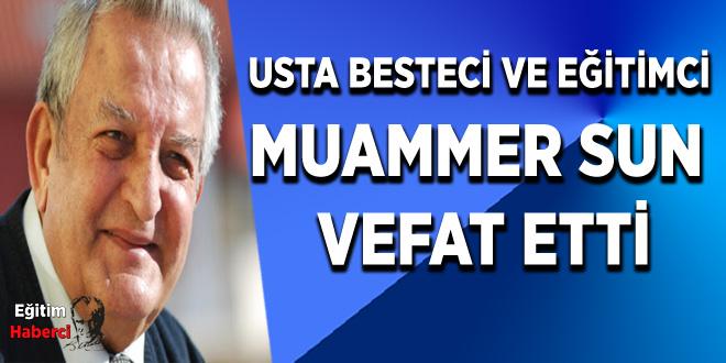USTA BESTECİ VE EĞİTİMCİ  MUAMMER SUN  VEFAT ETTİ
