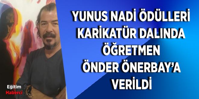 YUNUS NADİ ÖDÜLLERİ KARİKATÜR DALINDA ÖĞRETMEN ÖNDER ÖNERBAY'A VERİLDİ