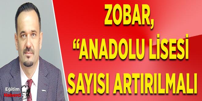 """Zobar, """"Anadolu Lisesi sayısı artırılmalı"""