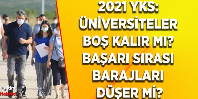 2021 YKS: Üniversiteler boş kalır mı? Başarı sırası barajları düşer mi?