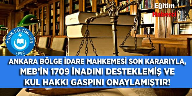 ANKARA BÖLGE İDARE MAHKEMESİ SON KARARIYLA, MEB'İN 1709 İNADINI DESTEKLEMİŞ VE KUL HAKKI GASPINI ONAYLAMIŞTIR!