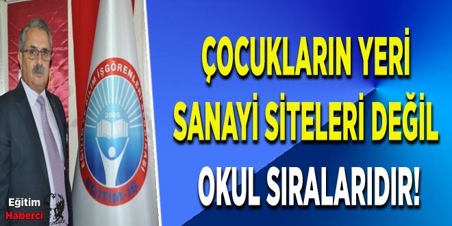 ÇOCUKLARIN YERİ SANAYİ SİTELERİ DEĞİL OKUL SIRALARIDIR!