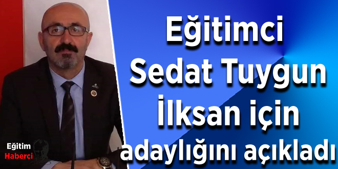 Eğitimci Sedat Tuygun İklsan için adaylığını açıkladı
