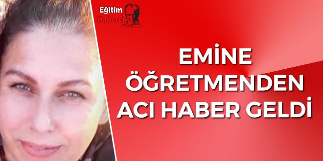 EMİNE  ÖĞRETMENDEN ACI HABER GELDİ