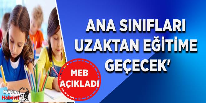MEB Açıkladı:Ana Sınıfları Uzaktan Eğitime Geçecek'