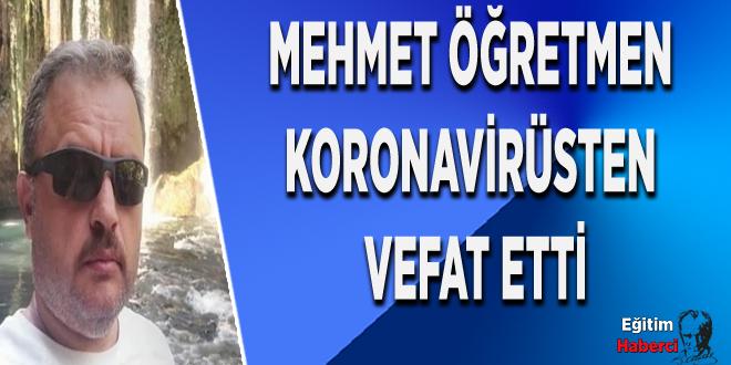 Mehmet Öğretmen Koronavirüsten Vefat Etti