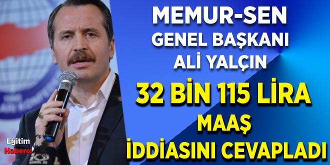 Memur-Sen Genel Başkanı Ali Yalçın, 32 bin 115 lira maaş iddiasını cevapladı