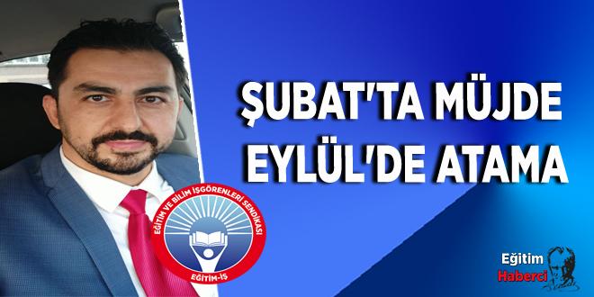 ŞUBAT'TA MÜJDE EYLÜL'DE ATAMA