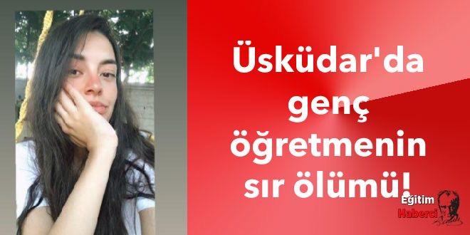 Üsküdar'da genç öğretmenin sır ölümü!