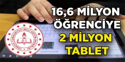 16,6 MİLYON  ÖĞRENCİYE 2 MİLYON  TABLET