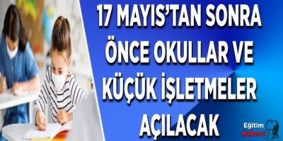 17 MAYIS'TAN SONRA ÖNCE OKULLAR VE KÜÇÜK İŞLETMELER AÇILACAK