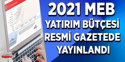 2021 MEB Yatırım Bütçesi Resmi Gazetede Yayınlandı