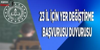 23 İL İÇİN YER DEĞİŞTİRME  BAŞVURUSU DUYURUSU