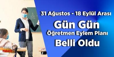 31 Ağustos - 18 Eylül Arası Gün Gün Öğretmen Eylem Planı Belli Oldu
