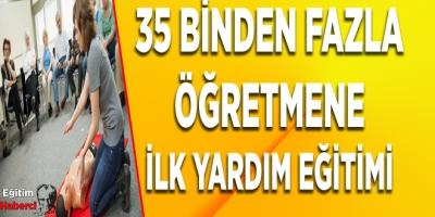 35 BİNDEN FAZLA ÖĞRETMENE İLK YARDIM EĞİTİMİ