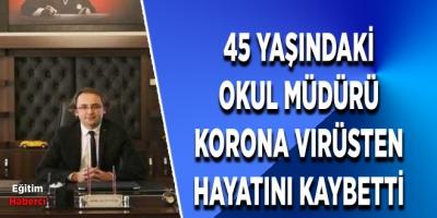 45 yaşındakİ  okul müdürü  korona virüsten  hayatını kaybetti