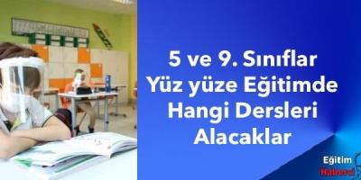 5 ve 9. Sınıflar Yüz yüze Eğitimde  Hangi Dersleri Alacaklar