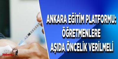 Ankara Eğitim Platformu: Öğretmenlere aşıda öncelik verilmeli