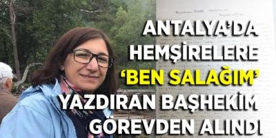 Antalya'da hemşirelere 'Ben salağım' yazdıran başhekim görevden alındı