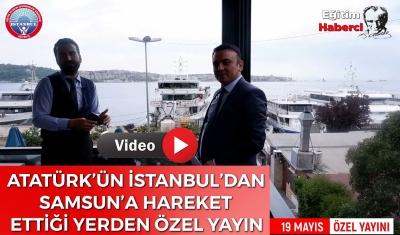 ATATÜRK'ÜN İSTANBUL'DAN  SAMSUN'A HAREKET  ETTİĞİ YERDEN ÖZEL YAYIN