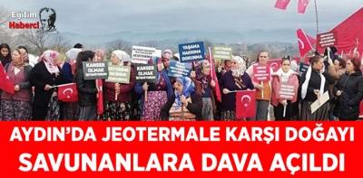 Aydın'da jeotermale karşı doğayı savunanlara dava açıldı