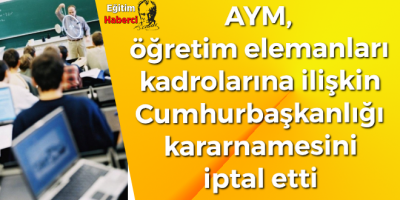 AYM, öğretim elemanları kadrolarına ilişkin cumhurbaşkanlığı kararnamesini iptal etti