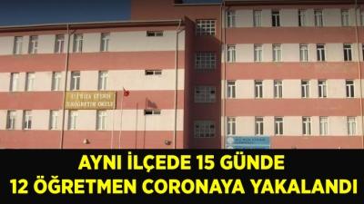 Aynı ilçede 15 günde 12 öğretmen coronaya yakalandı