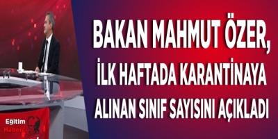 Bakan Mahmut Özer, ilk haftada karantinaya alınan sınıf sayısını açıkladı