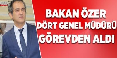 Bakan Özer  Dört Genel Müdürü Görevden Aldı