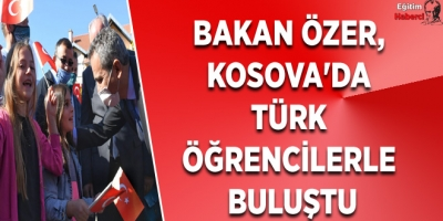 BAKAN ÖZER, KOSOVA'DA TÜRK ÖĞRENCİLERLE BULUŞTU
