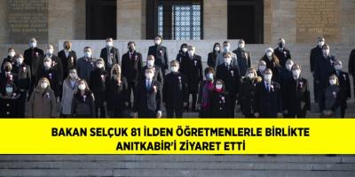 BAKAN SELÇUK 81 İLDEN ÖĞRETMENLERLE BİRLİKTE ANITKABİR'İ ZİYARET ETTİ