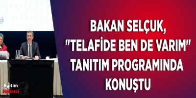 BAKAN SELÇUK, TELAFİDE BEN DE VARIM TANITIM PROGRAMINDA KONUŞTU