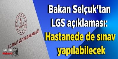 Bakan Selçuk'tan LGS açıklaması: Hastanede de sınav yapılabilecek