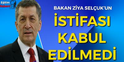 Bakan Ziya SELÇUK'un istifası kabul edilmedi