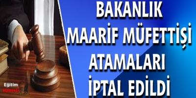 Bakanlık Maarif Müfettişi Atamaları İptal Edildi