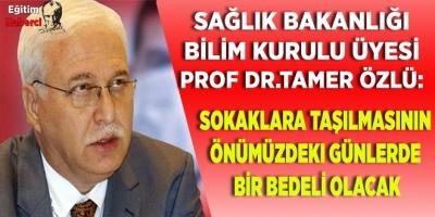 Bilim Kurulu Prof Dr Tamer Özlü:Sokaklara taşılmasının  önümüzdeki günlerde Bir Bedeli Olacak