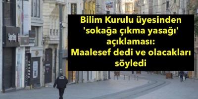 Bilim Kurulu üyesinden 'sokağa çıkma yasağı' açıklaması: Maalesef dedi ve olacakları söyledi