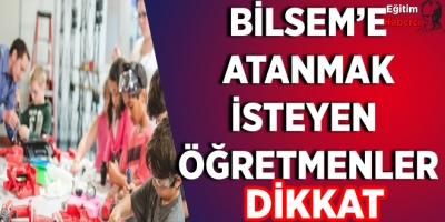BİLSEM'E ATANMAK İSTEYEN  ÖĞRETMENLER DİKKAT
