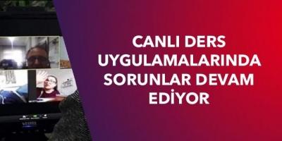 CANLI DERS UYGULAMALARINDA SORUNLAR DEVAM EDİYOR