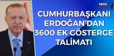 CUMHURBAŞKANI ERDOĞAN'DAN 3600 EK GÖSTERGE TALİMATI