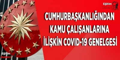 Cumhurbaşkanlığından kamu çalışanlarına ilişkin Covid-19 genelgesi