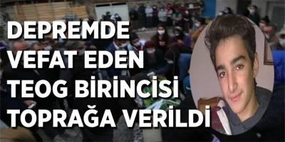 DEPREMDE VEFAT EDEN TEOG BİRİNCİSİ TOPRAĞA VERİLDİ