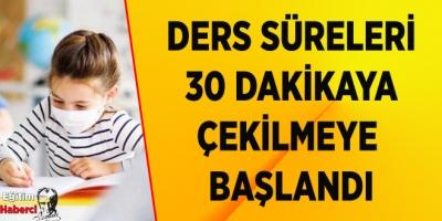 DERS SÜRELERİ 30 DAKİKAYA ÇEKİLMEYE  BAŞLANDI