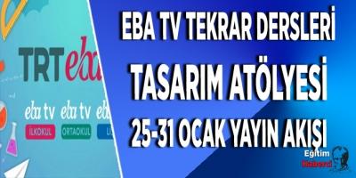 EBA TV TEKRAR DERSLERİ TASARIM ATÖLYESİ 25-31 OCAK YAYIN AKIŞI