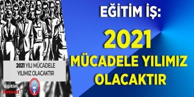 EĞİTİM İŞ: 2021 MÜCADELE YILIMIZ OLACAKTIR